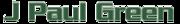 J Paul Green